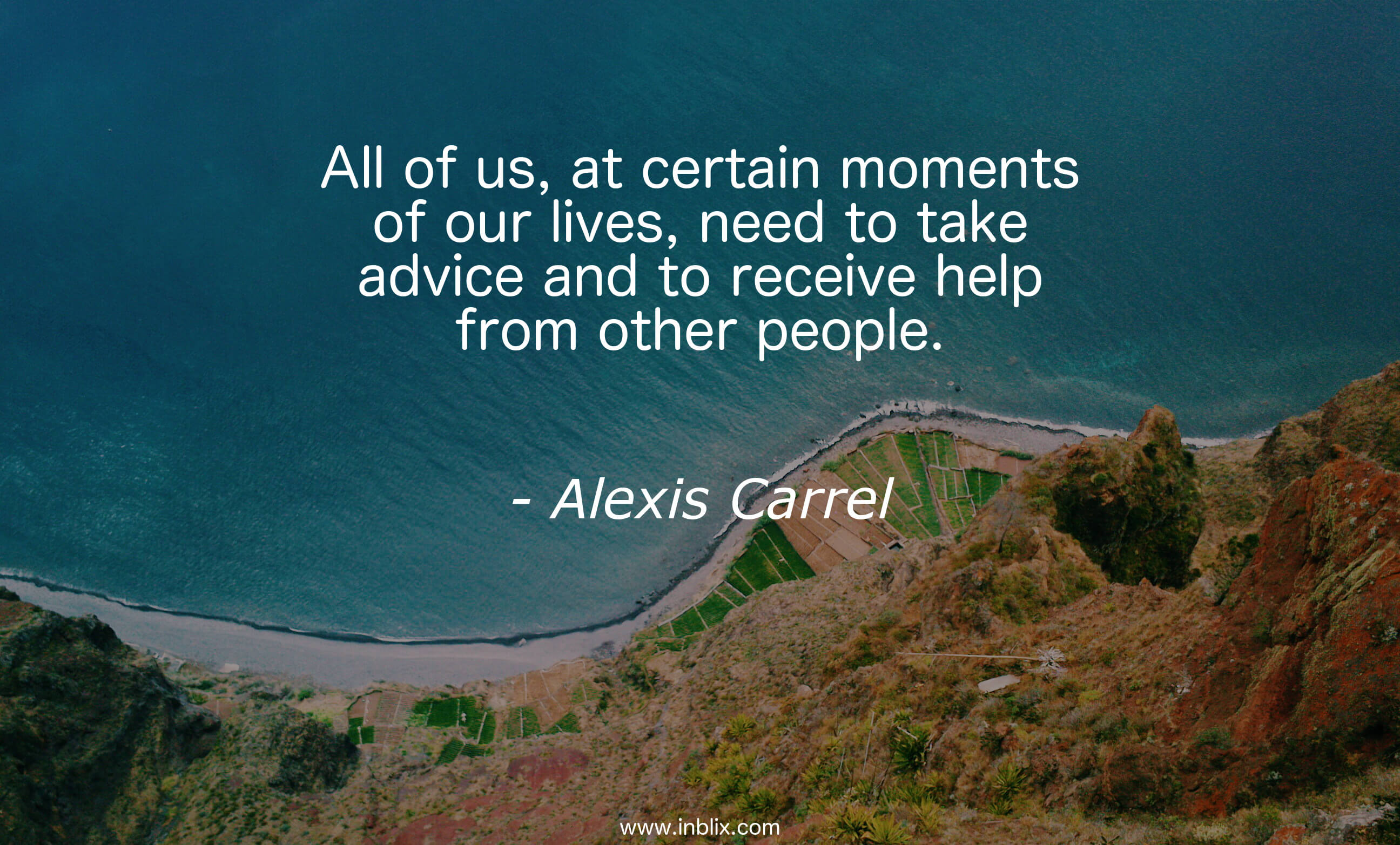 All of us, at certain moments of our lives, need to take advice and to receive help from other people.