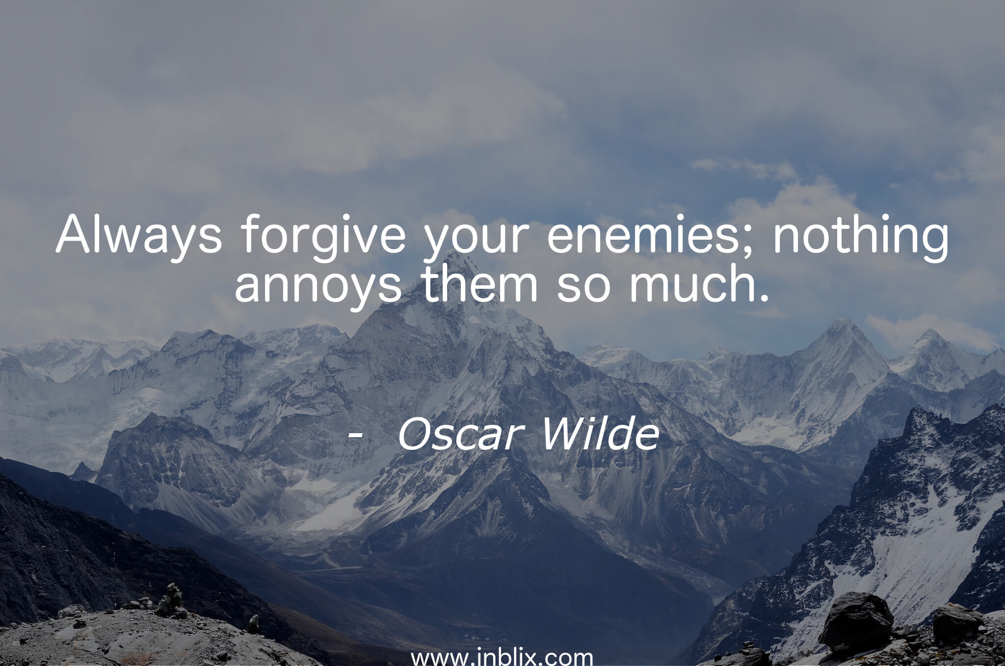 Always forgive your enemies; nothing annoys them so much.