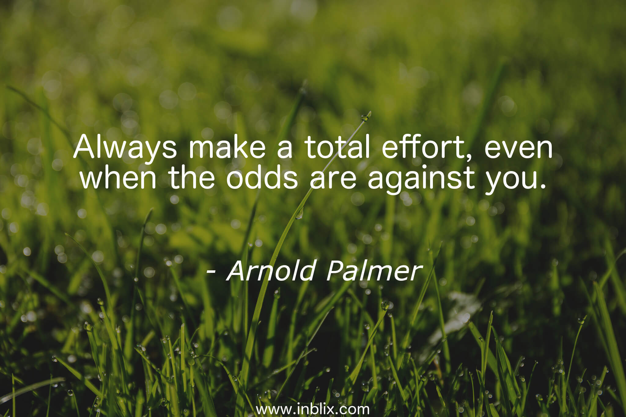 Always make a total effort, even when the odds are against you.