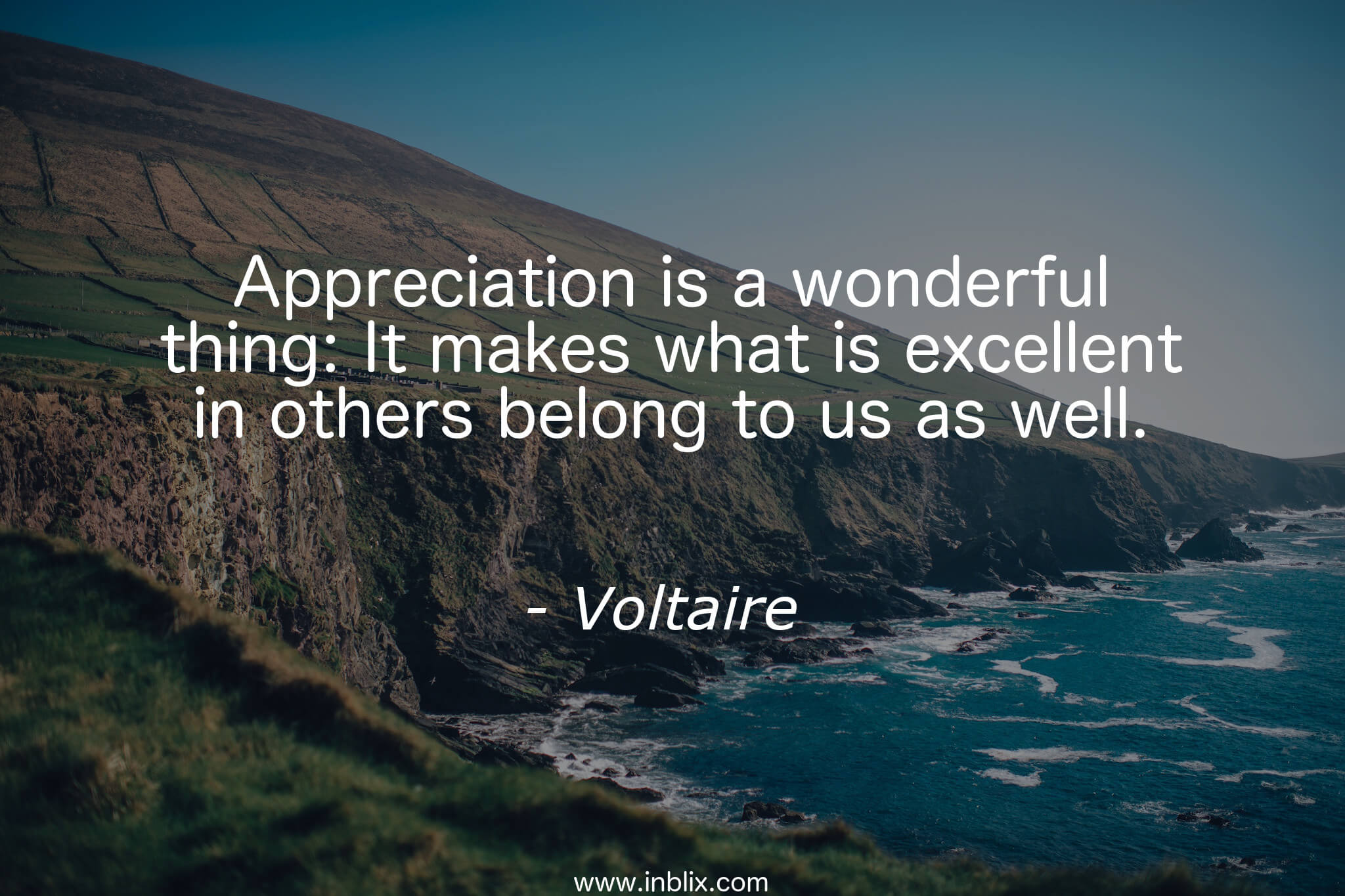 Appreciation is a wonderful thing; It makes what is excellent in others belong to us as well.