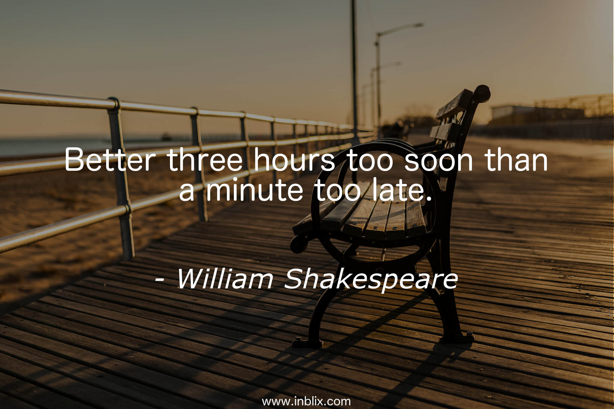 Better three hours too soon than a minute too late.