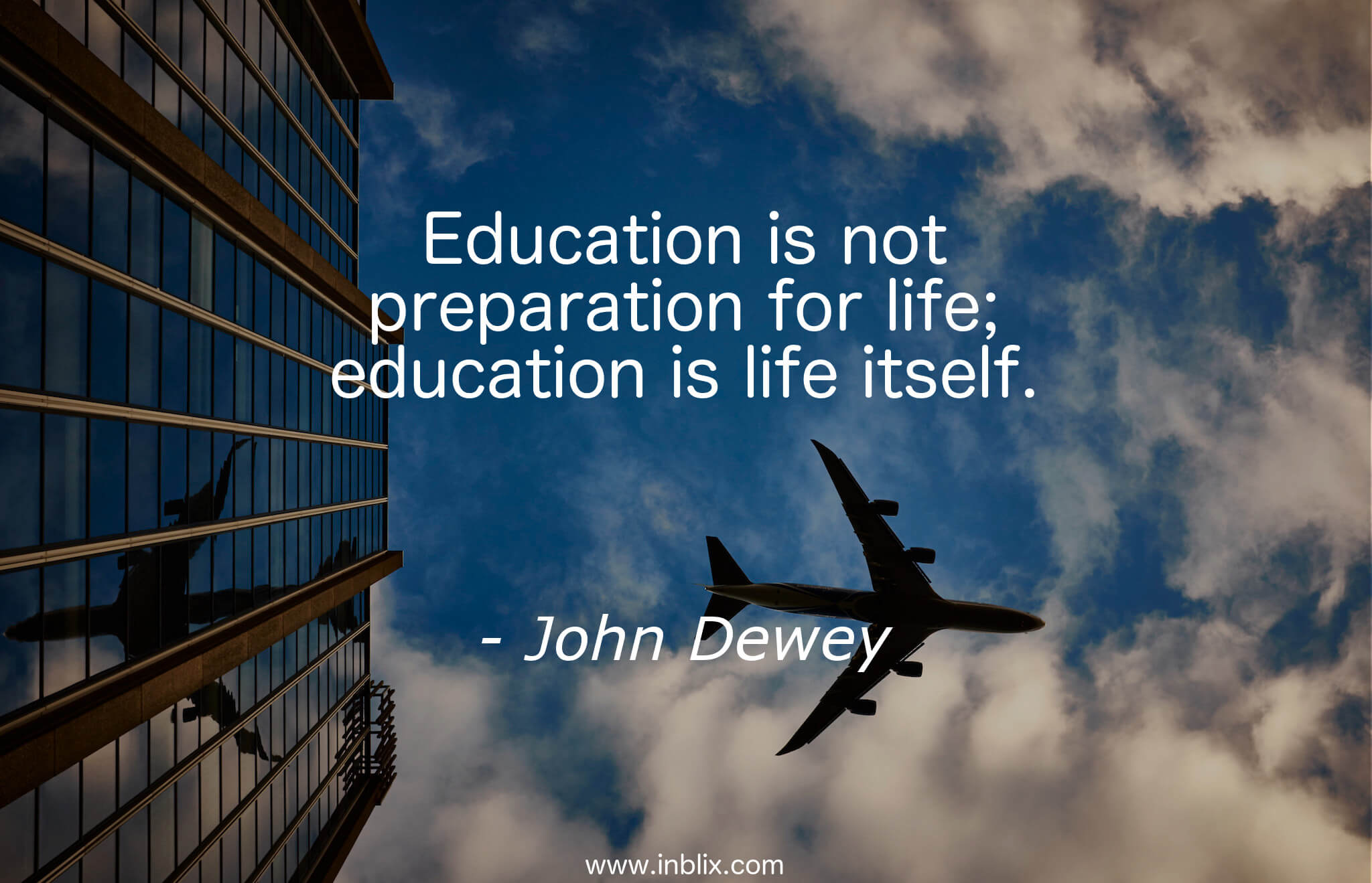 Education is not preparation for life; education is life itself.
