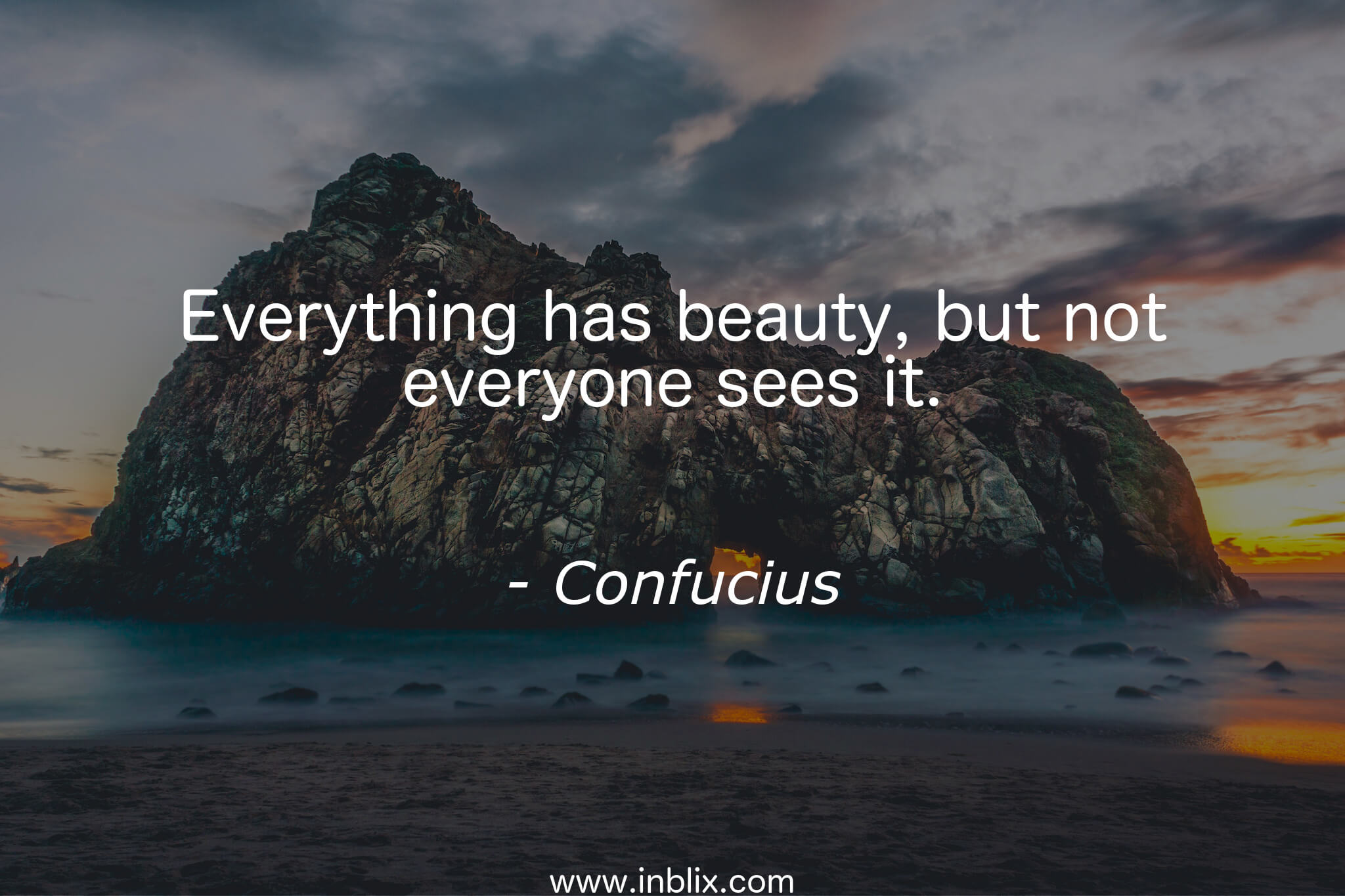 Everything has beauty, but not everyone sees it.