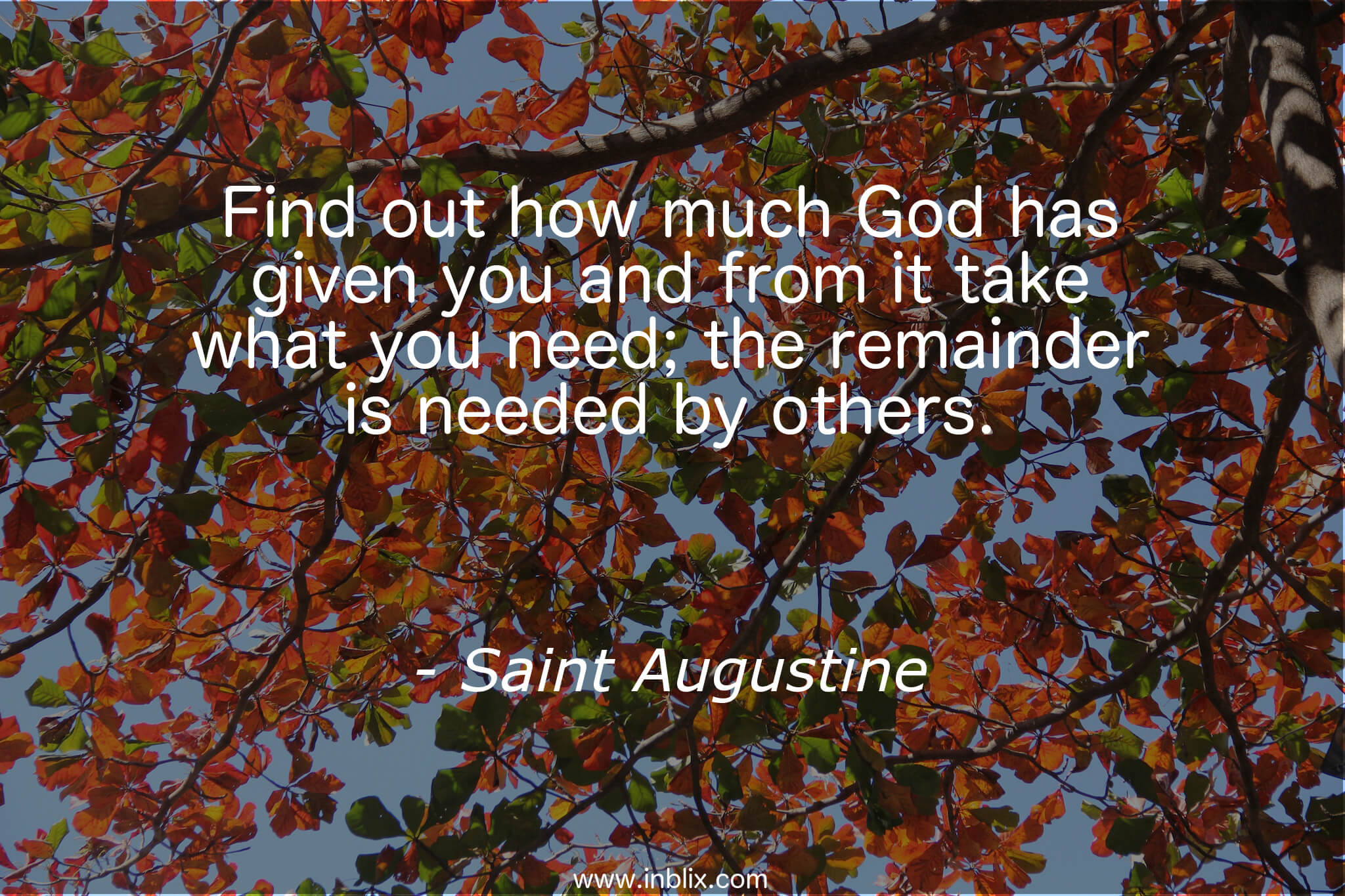 Find out how much God has give you and from it take what you need; the remainder is needed by others.