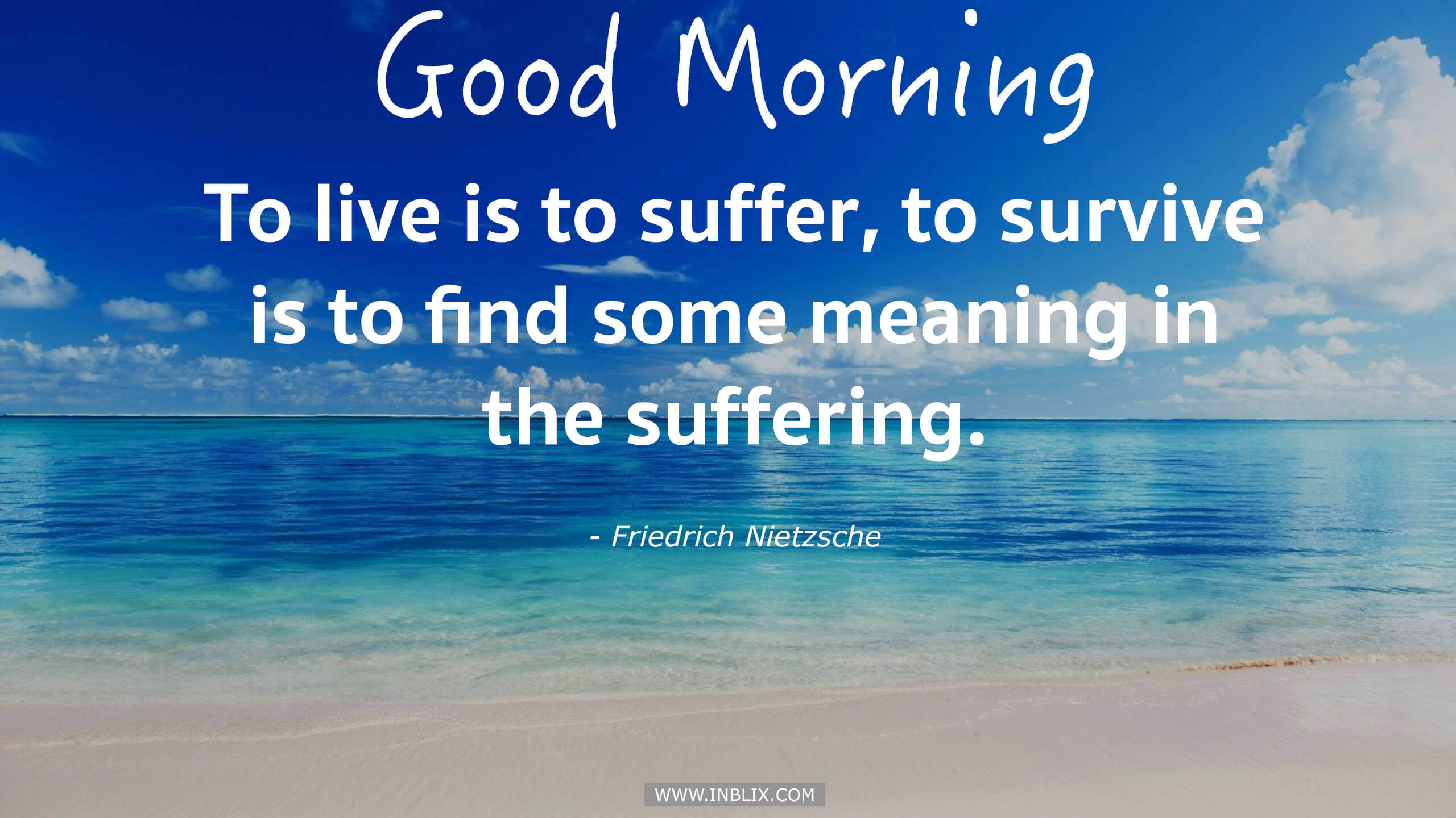 To live is to suffer, to survive is to find some meaning in the suffering.