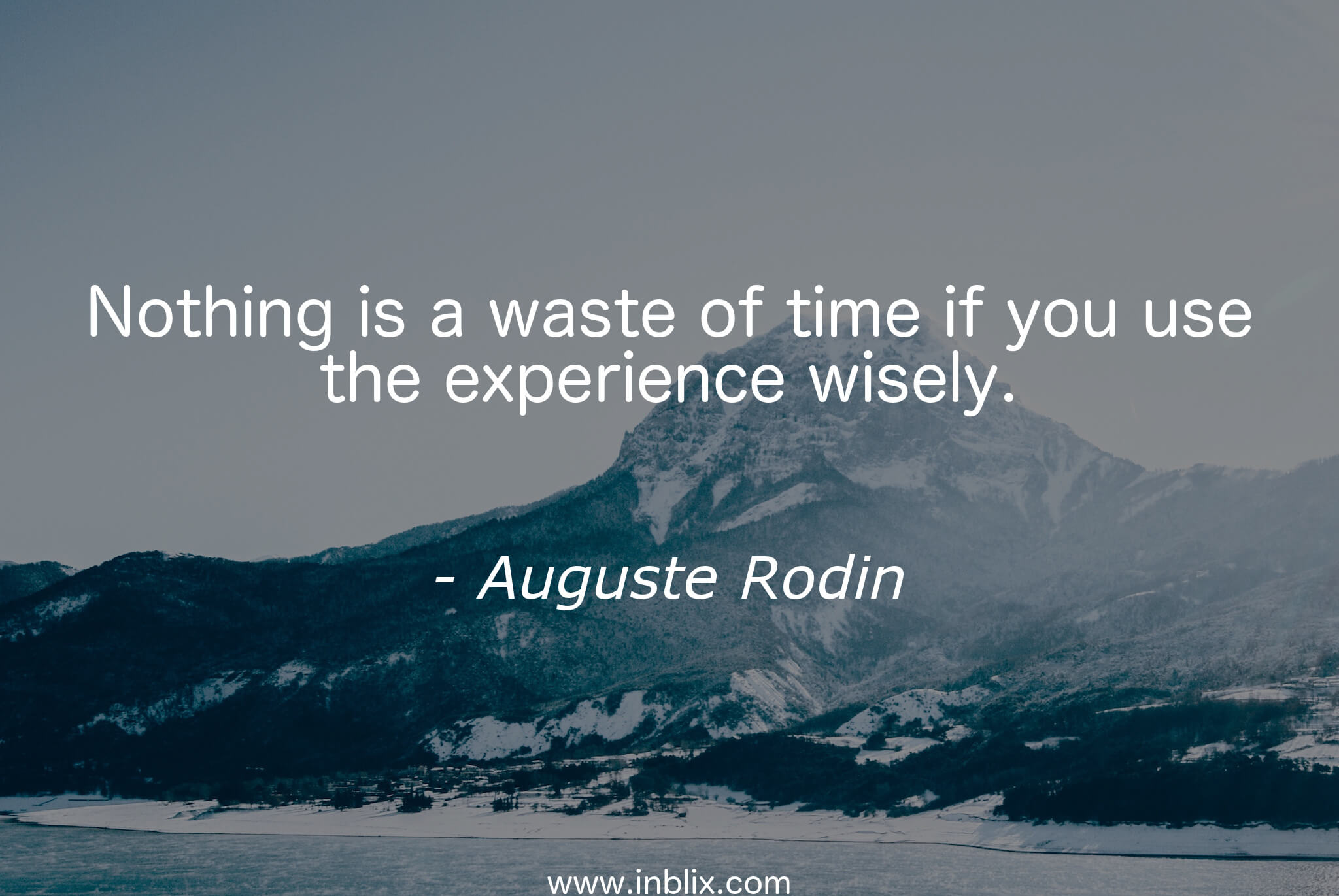 Nothing is a waste of time is you use the experience wisely.