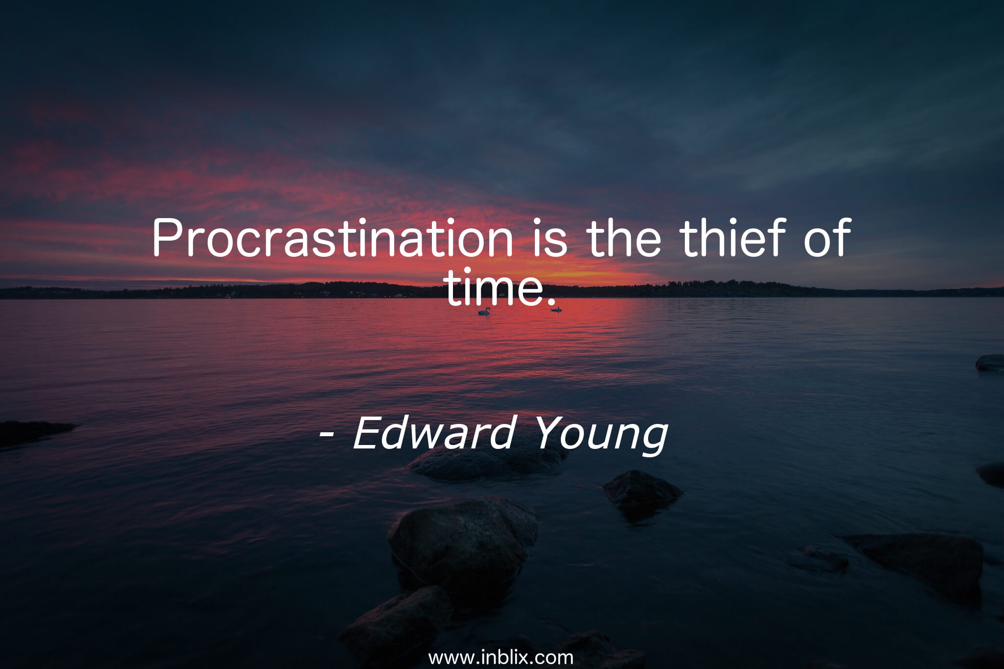 Procrastination is the thief of time.