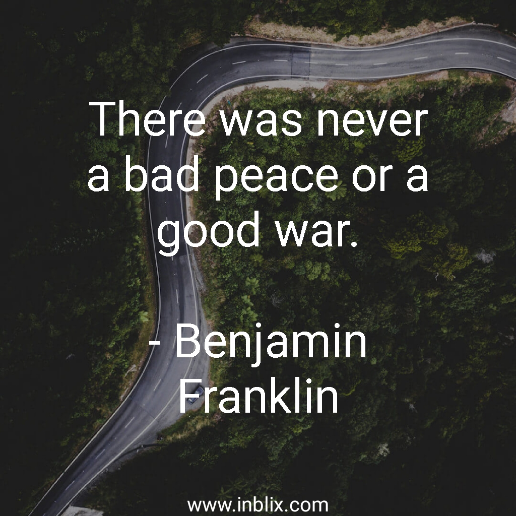 There was never a bad peace or a good war.