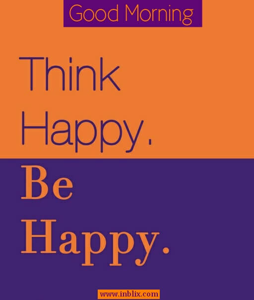 Think happy, be happy.