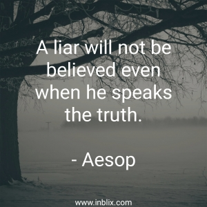 A liar will not be believed even when he speaks the truth.