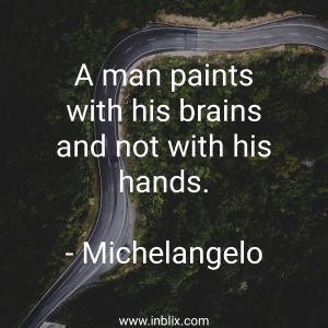 A main paints with his brains and not with his hands.