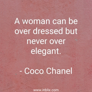 A woman can be over dressed but never over elegant.