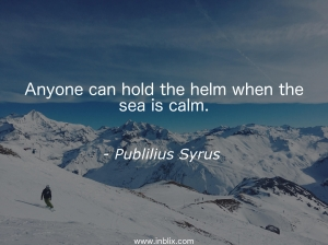 Anyone can hold the helm when the sea is calm.