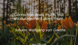 Correction does much, but encouragement does more.