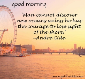Man cannot discover new oceans unless he has the courage to lose the sight of the shore.