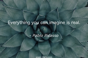 Everything you can imagine is real.