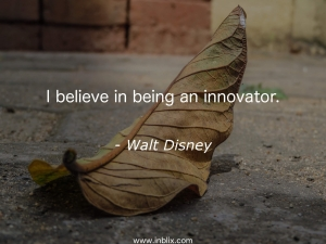 I believe in being an innovator.