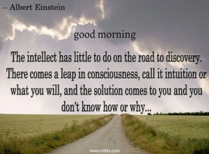 The intellect has little to do on the road to discovery. There comes a leap in consciousness, call it intuition or what you will, and the solution come to you and you don't know how or why.