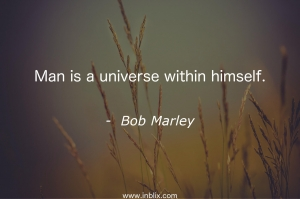 Man is a universe within himself.