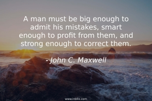 A man must be big enough to admit his mistakes, smart enough to profit from them, and strong enough to correct them.