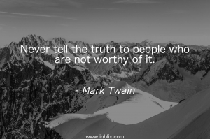 Never tell the truth to people who are worthy of it.