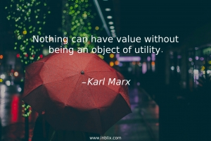 Nothing can have value without being an object of utility.