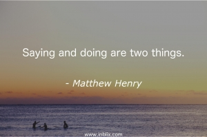 Saying and doing are two things.