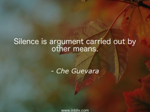 Silence is argument carried out by other means.