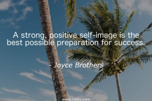 A string, positive self-image is the best possible preparation for success.