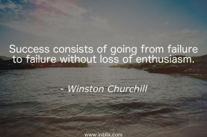 Success consists of going from failure to failure without loss of enthusiasm.