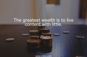 The greatest wealth is to live content with little.