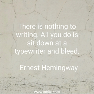 There is nothing to writing. All you do is sit down at  a typewriter and bleed.