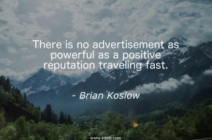There is no advertisement as powerful as a positive reputation traveling fast.