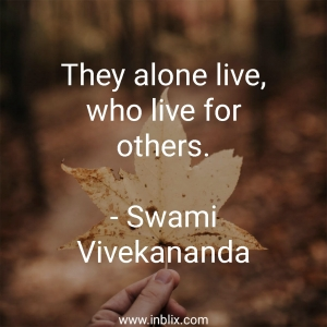 They alone live, who live for others.
