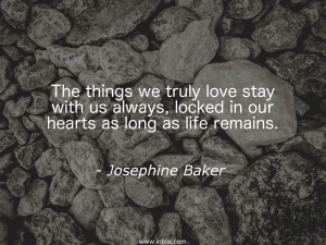 The things we truly love stay with us always, locked in our hearts as long as life remains.