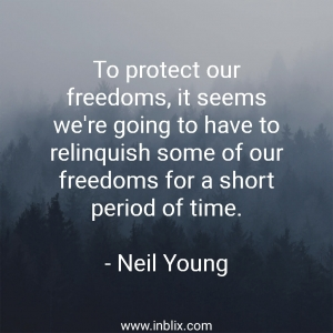 To protect our freedoms, it seems we're going to have to relinquish some of our freedoms for a short period of time.