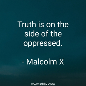Truth is on the side of the oppressed.