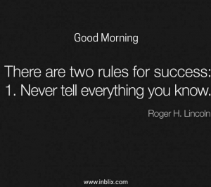 There are two rules for success. 1. Never tell everything you know.