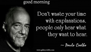 Don't waste your time with explanations. people only hear what they want to hear.