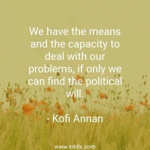 We have the means and the capacity to deal with our problems, if only we can find the political will.