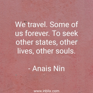 We travel. Some of us forever. To seek other states, other lives, other souls.