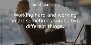 Working hard and working smart sometimes can be two different things.