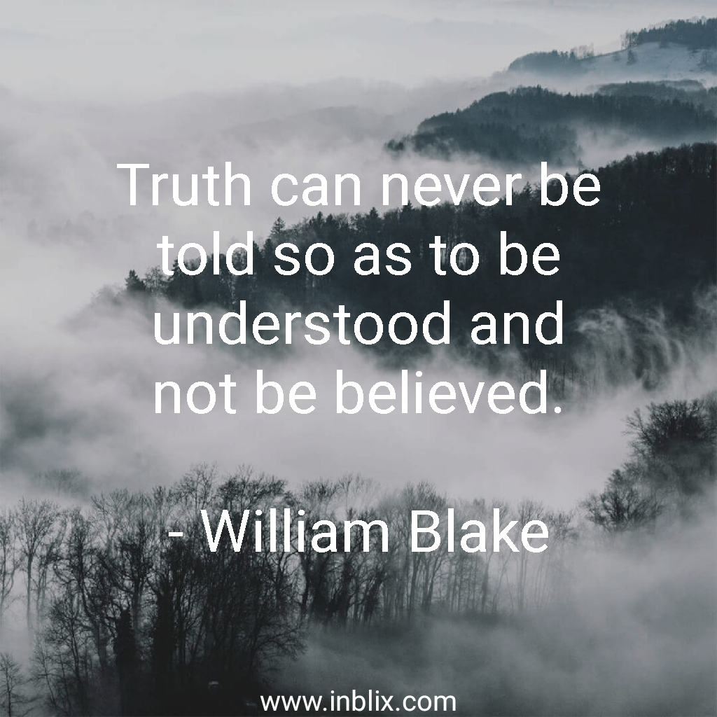 Truth can never be told so as to be understood and not be believed.