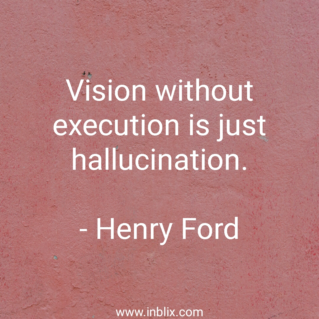 Vision without execution is just hallucination.