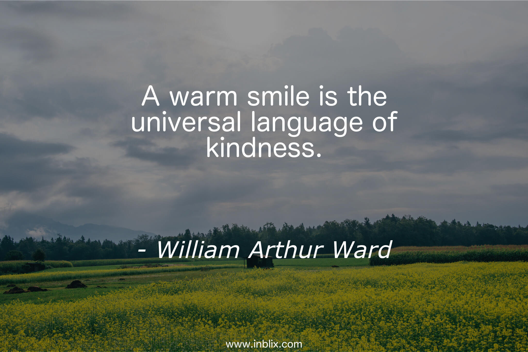 A warm smile is the universal language of kindness.