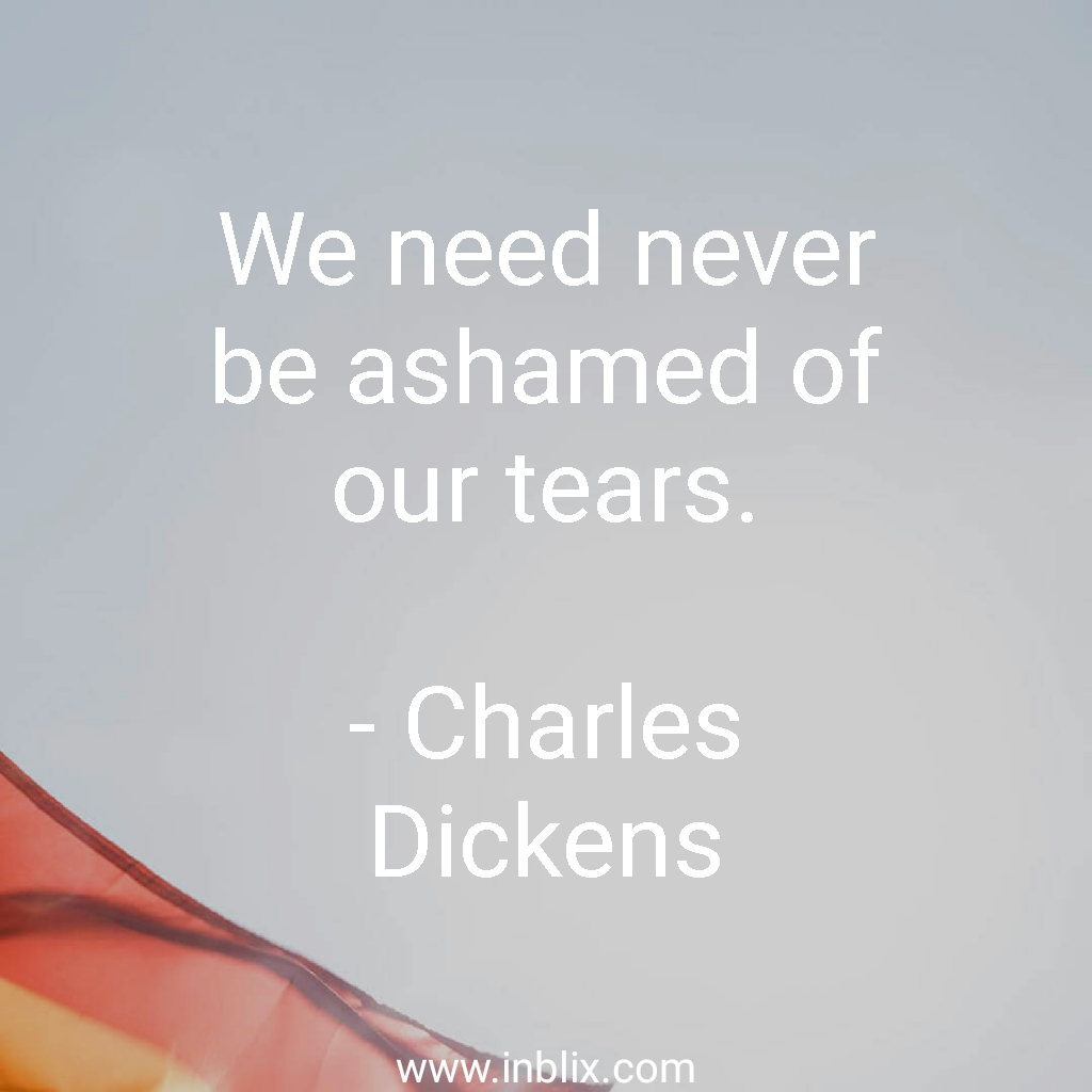 We need never be ashamed of our tears.