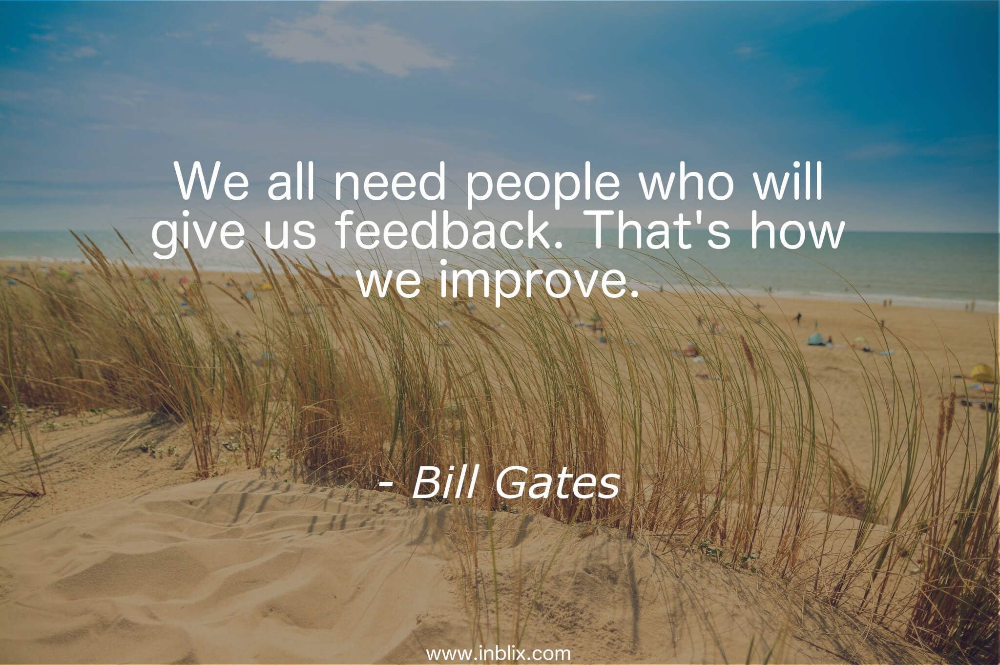 We all need people who will give us feedback. That's how we improve.